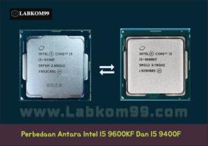 Perbedaan Antara Prosesor Intel i5 9400F Dan i5 9600KF
