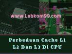 https://labkom99.com/2020/11/perbedaan-cache-l1-l2-dan-l3-di-cpu.html