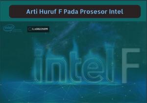 Arti Huruf F Pada Prosesor Intel Inilah Kode Rahasia Intel