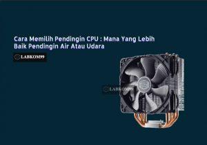 Cara Memilih Pendingin CPU Mana Yang Lebih Baik Pendingin Air Atau Udara