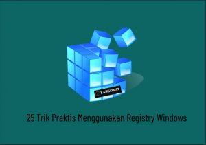 25 Trik Praktis Menggunakan Registry Windows
