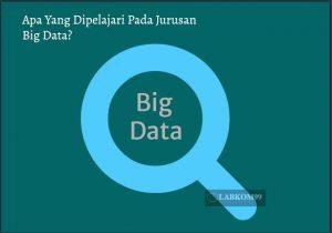 Apa Yang Dipelajari Pada Jurusan Big Data?