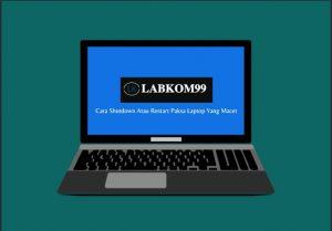 Cara Shutdown Atau Restart Paksa Laptop Yang Macet Biar Hidup Lagi