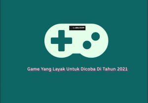 Game Tahun 2021 Yang Layak Untuk Dicoba Di Buruan Install