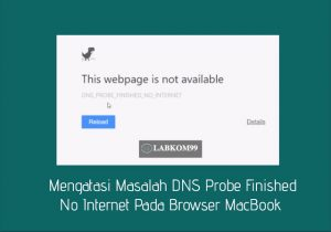Masalah DNS Probe Finished No Internet Pada Browser MacBook