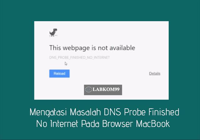 Masalah DNS Probe Finished No Internet Pada Browser MacBook