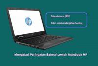 Mengatasi Peringatan Baterai Lemah Notebook HP 601 Amati Kemudian Perbaiki