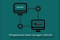 Pengetahuan Dasar Jaringan Internet Beserta Penjelasan Sederhana