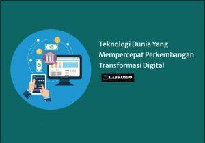 Teknologi Dunia Yang Mempercepat Perkembangan Transformasi Digital