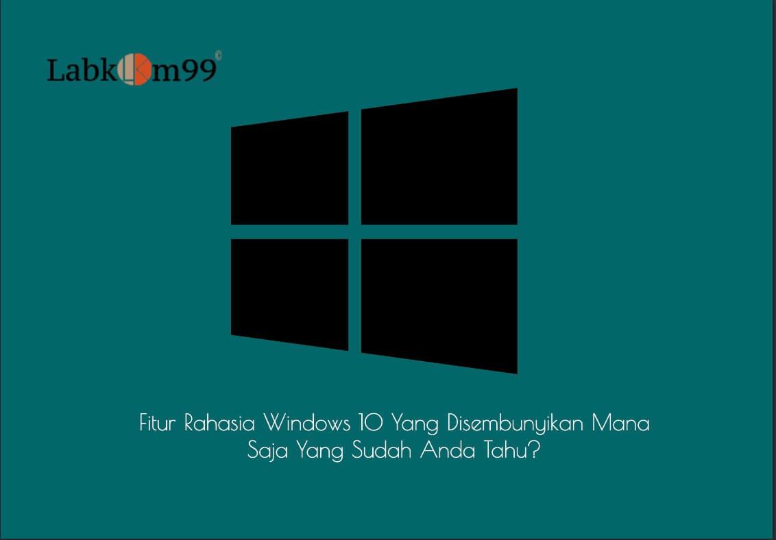 Fitur Rahasia Windows 10 Yang Disembunyikan Mana Yang  Anda Tahu?