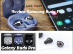 Review Samsung Buds Pro Earphone Nirkabel Terbaik Samsung