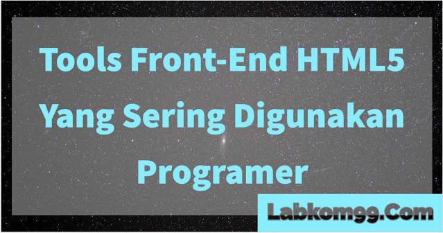 Tools Front End HTML5 Yang Sering Digunakan Programer