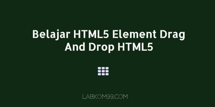 Belajar HTML5 Element Drag And Drop HTML5