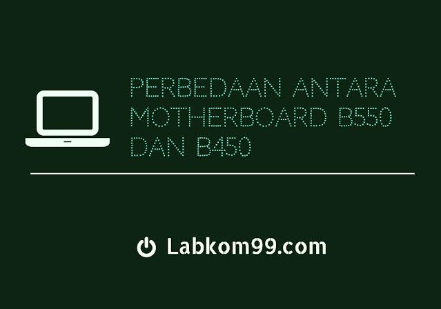 Perbedaan Antara Motherboard B550 Dan B450
