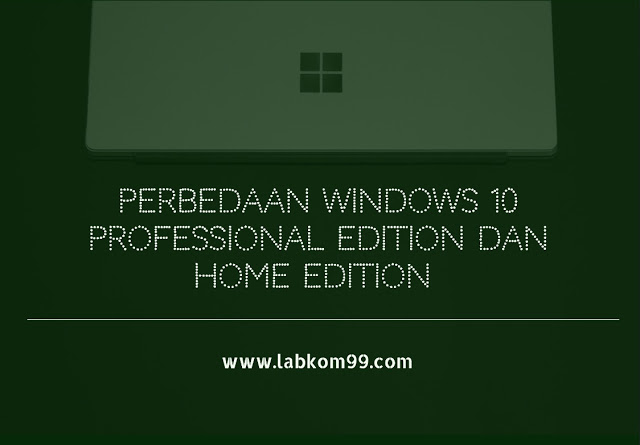 Perbedaan Windows 10 Professional Edition Dan Home Edition