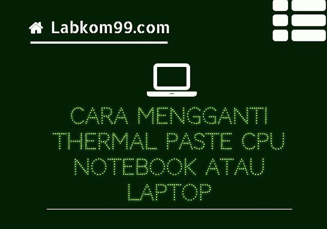 Cara Mengganti Thermal Paste CPU Notebook Atau Laptop